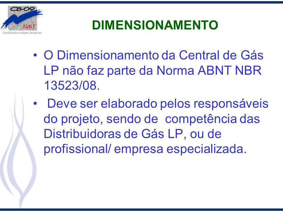 DIMENSIONAMENTO O Dimensionamento da Central de Gás LP não faz parte da Norma ABNT NBR 13523/08. Deve ser elaborado pelos responsáveis do projeto, sen