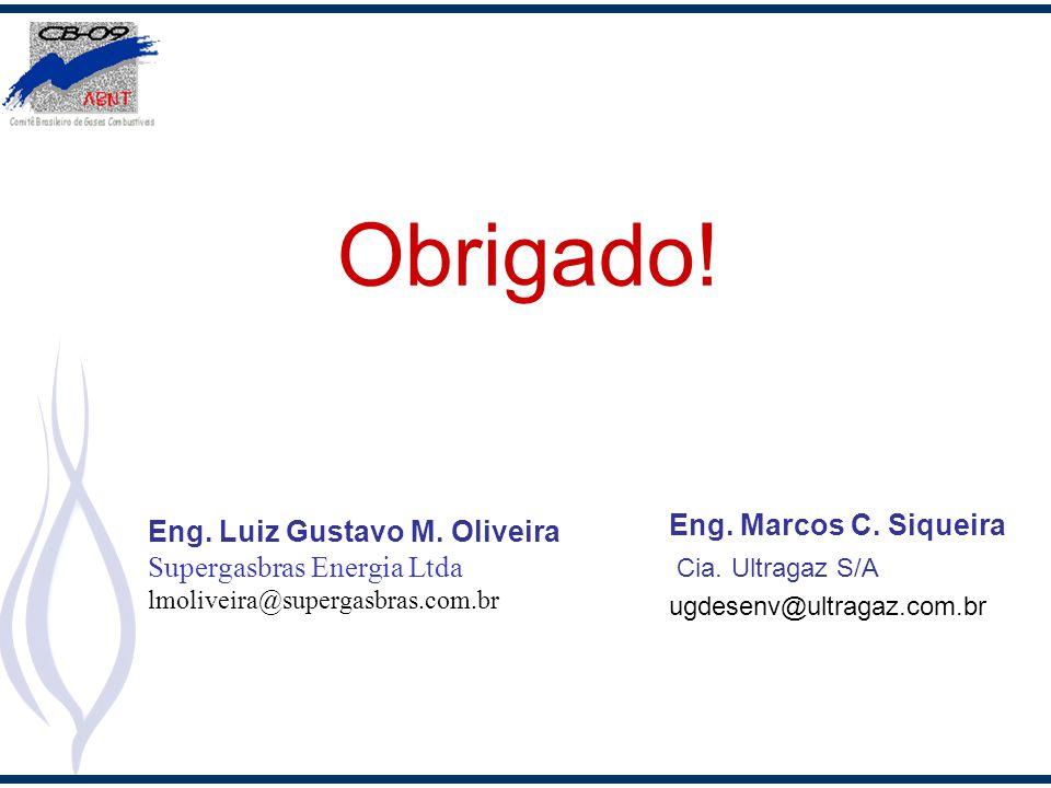 Obrigado! Eng. Marcos C. Siqueira Cia. Ultragaz S/A ugdesenv@ultragaz.com.br Eng. Luiz Gustavo M. Oliveira Supergasbras Energia Ltda lmoliveira@superg