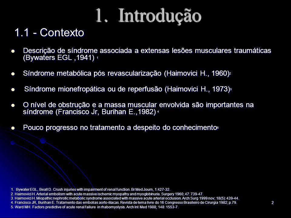 2 1. Introdução 1.1 - Contexto 1.1 - Contexto Descrição de síndrome associada a extensas lesões musculares traumáticas (Bywaters EGL,1941) 1 Descrição