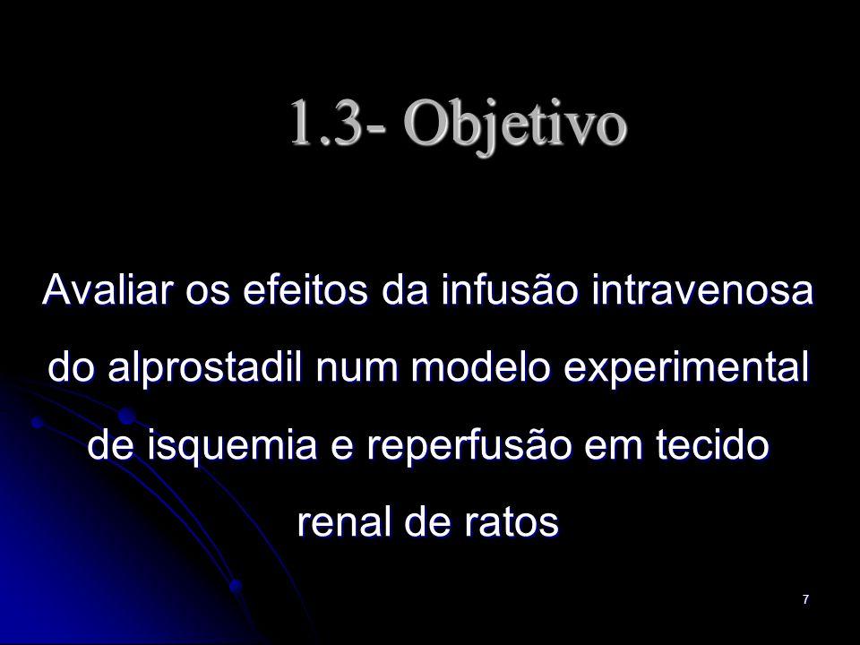 7 1.3- Objetivo Avaliar os efeitos da infusão intravenosa do alprostadil num modelo experimental de isquemia e reperfusão em tecido renal de ratos