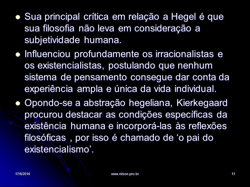 Sua principal crítica em relação a Hegel é que sua filosofia não leva em consideração a subjetividade humana. Sua principal crítica em relação a Hegel
