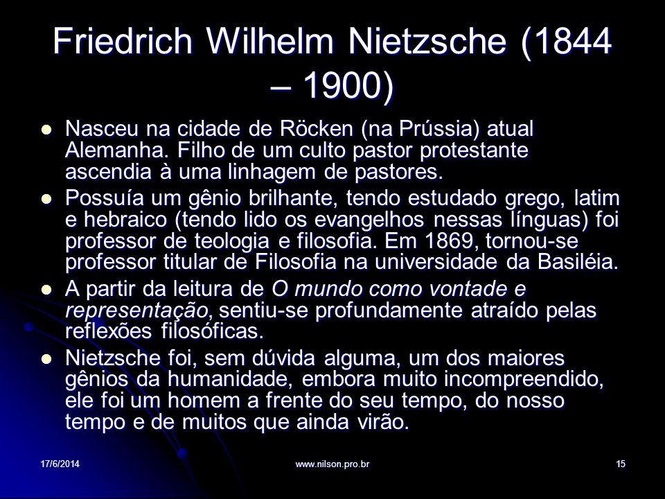 Friedrich Wilhelm Nietzsche (1844 – 1900) Nasceu na cidade de Röcken (na Prússia) atual Alemanha. Filho de um culto pastor protestante ascendia à uma