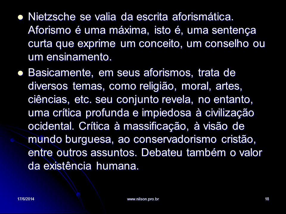 Nietzsche se valia da escrita aforismática. Aforismo é uma máxima, isto é, uma sentença curta que exprime um conceito, um conselho ou um ensinamento.