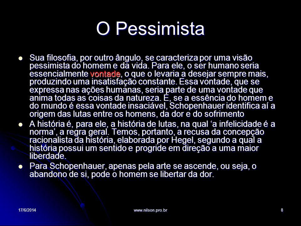 O Pessimista Sua filosofia, por outro ângulo, se caracteriza por uma visão pessimista do homem e da vida. Para ele, o ser humano seria essencialmente