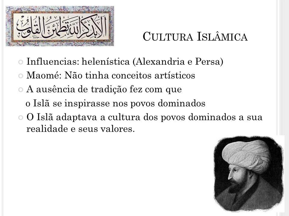 C ULTURA I SLÂMICA Influencias: helenística (Alexandria e Persa) Maomé: Não tinha conceitos artísticos A ausência de tradição fez com que o Islã se in