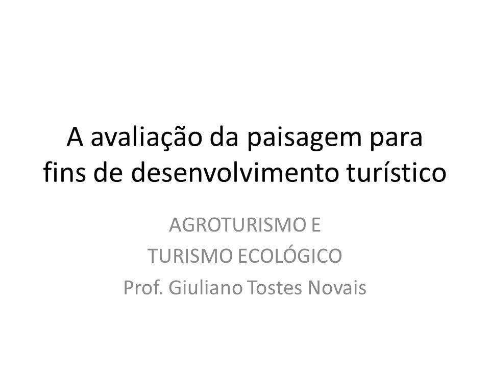 A avaliação da paisagem para fins de desenvolvimento turístico AGROTURISMO E TURISMO ECOLÓGICO Prof. Giuliano Tostes Novais