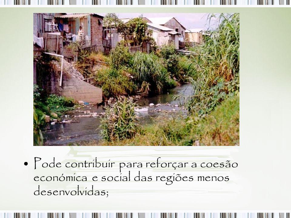 Pode contribuir para reforçar a coesão económica e social das regiões menos desenvolvidas;