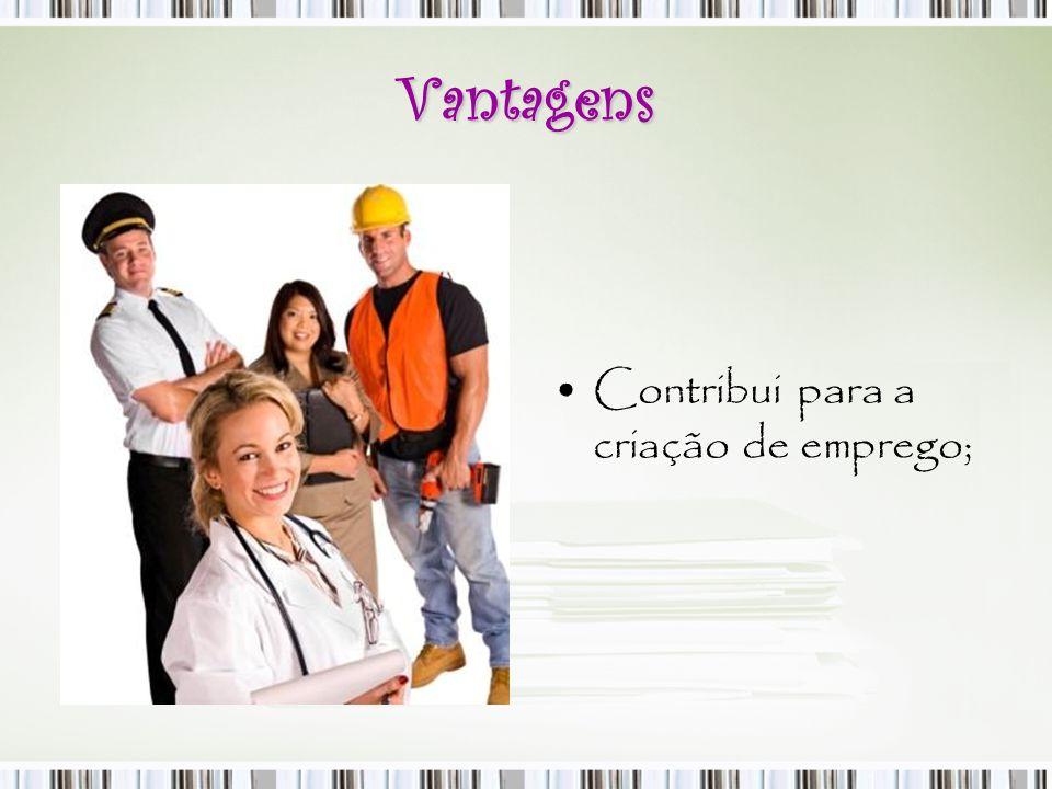 Vantagens Contribui para a criação de emprego;