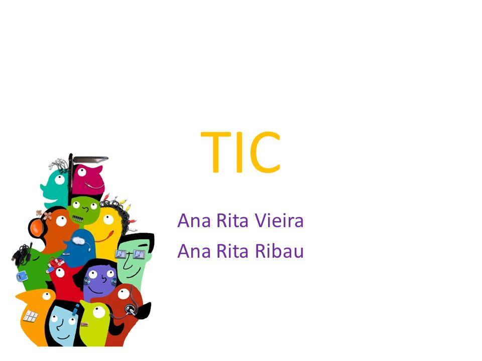 TIC Ana Rita Vieira Ana Rita Ribau