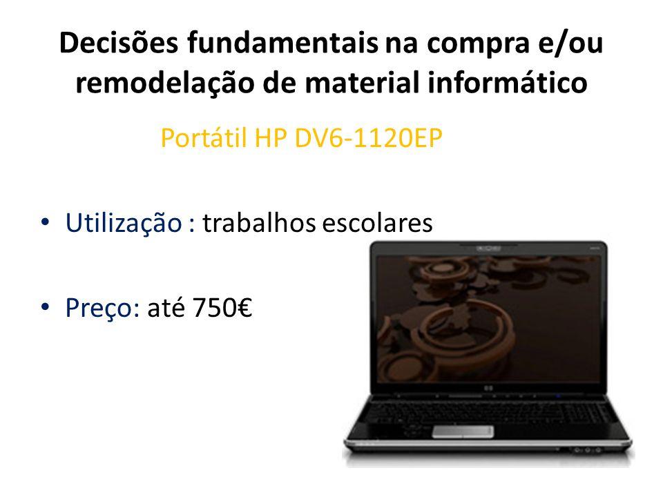 Decisões fundamentais na compra e/ou remodelação de material informático Portátil HP DV6-1120EP Utilização : trabalhos escolares Preço: até 750
