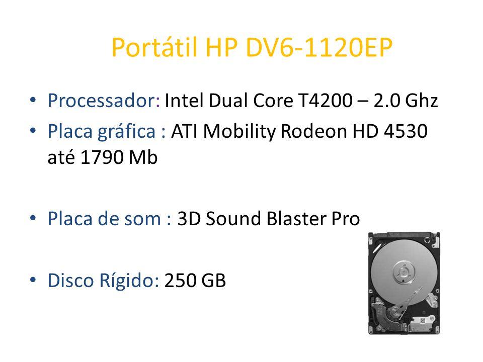 Processador: Intel Dual Core T4200 – 2.0 Ghz Placa gráfica : ATI Mobility Rodeon HD 4530 até 1790 Mb Placa de som : 3D Sound Blaster Pro Disco Rígido: 250 GB Portátil HP DV6-1120EP