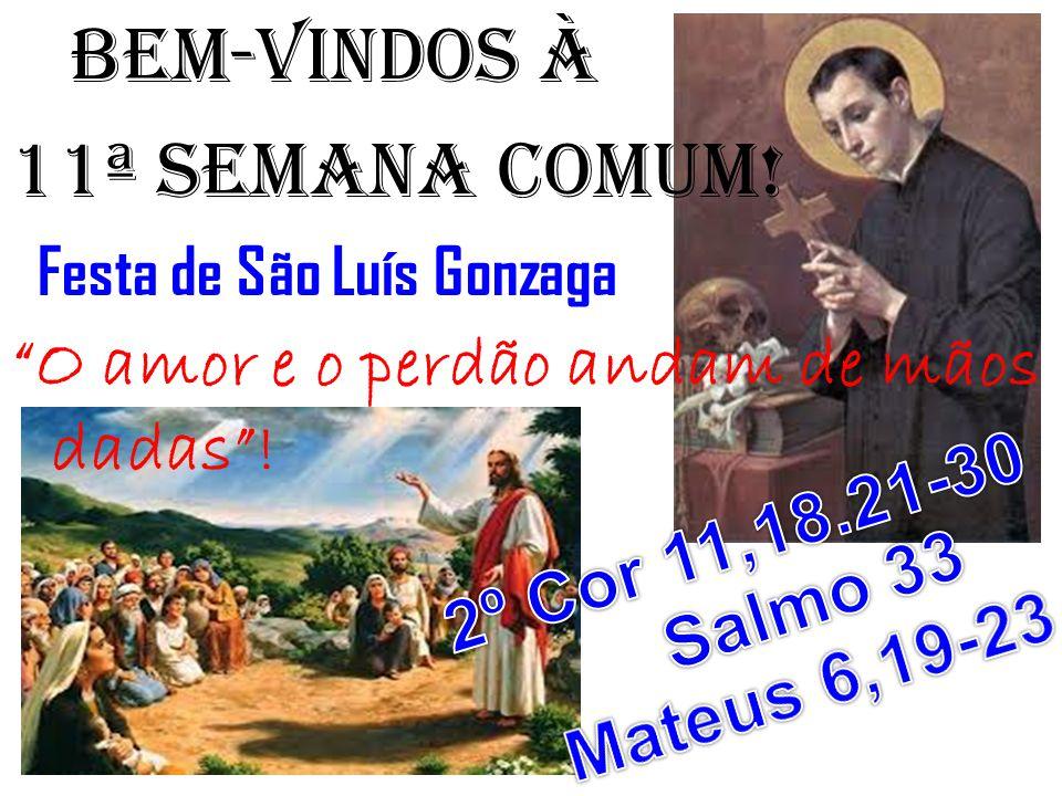 BEM-VINDOS À 11ª semana COMUM! Festa de São Luís Gonzaga O amor e o perdão andam de mãos dadas!