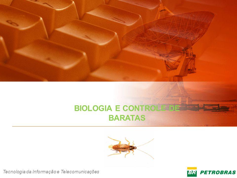 Tecnologia da Informação e Telecomunicações 1 INFORMAÇÃO CORPORATIVA Tecnologia da Informação e Telecomunicações BIOLOGIA E CONTROLE DE BARATAS