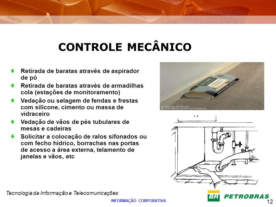 Tecnologia da Informação e Telecomunicações 12 INFORMAÇÃO CORPORATIVA Retirada de baratas através de aspirador de pó Retirada de baratas através de ar