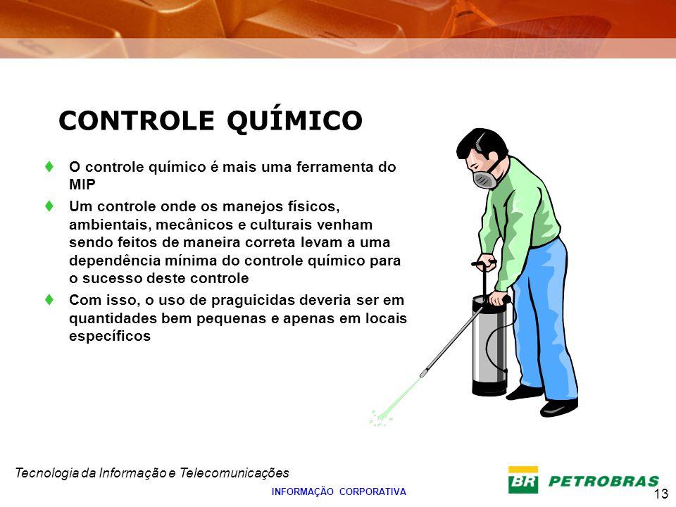 Tecnologia da Informação e Telecomunicações 13 INFORMAÇÃO CORPORATIVA O controle químico é mais uma ferramenta do MIP Um controle onde os manejos físi