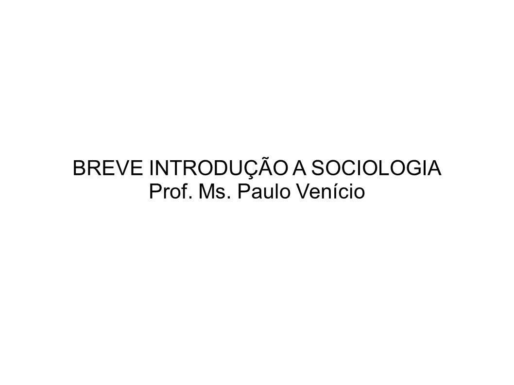 BREVE INTRODUÇÃO A SOCIOLOGIA Prof. Ms. Paulo Venício