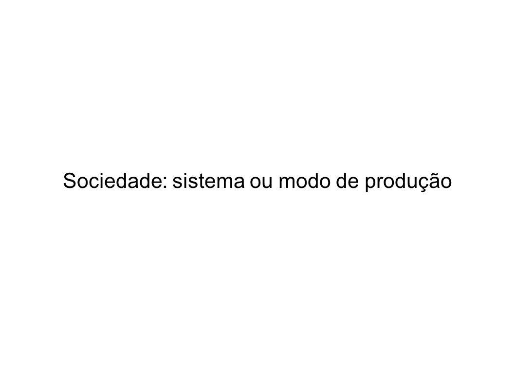 Sociedade: sistema ou modo de produção
