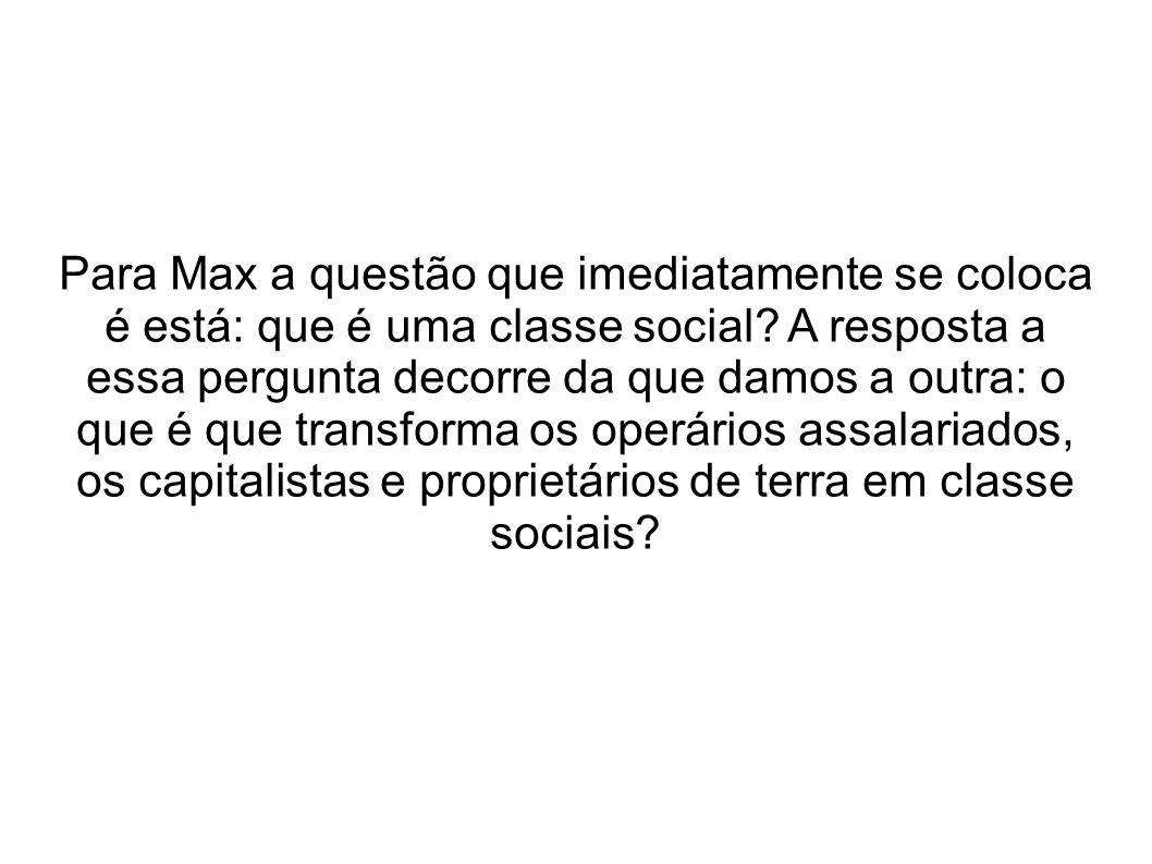 Para Max a questão que imediatamente se coloca é está: que é uma classe social.