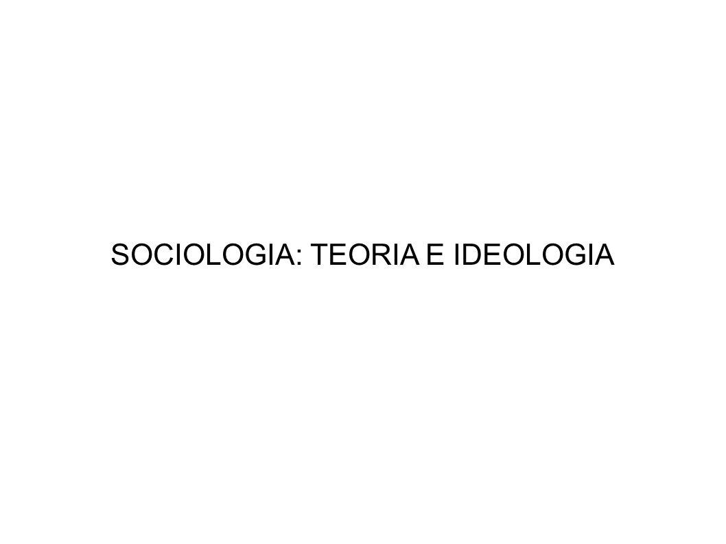 SOCIOLOGIA: TEORIA E IDEOLOGIA