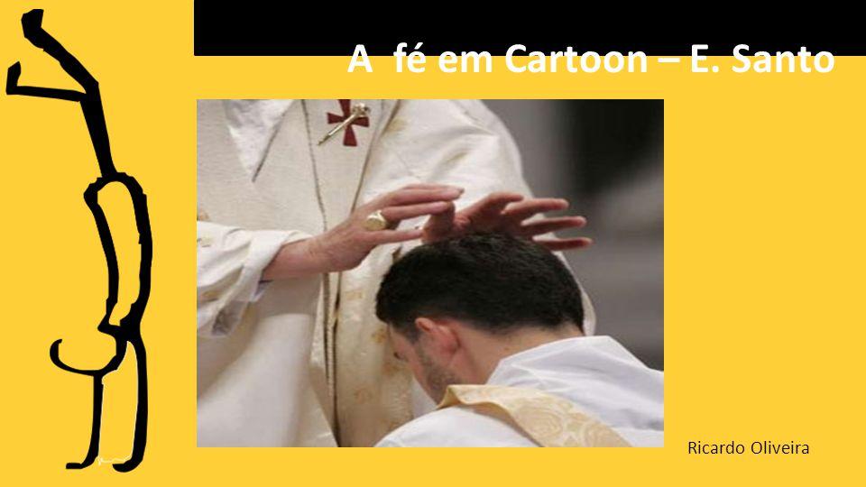 A fé em Cartoon – E. Santo Ricardo Oliveira