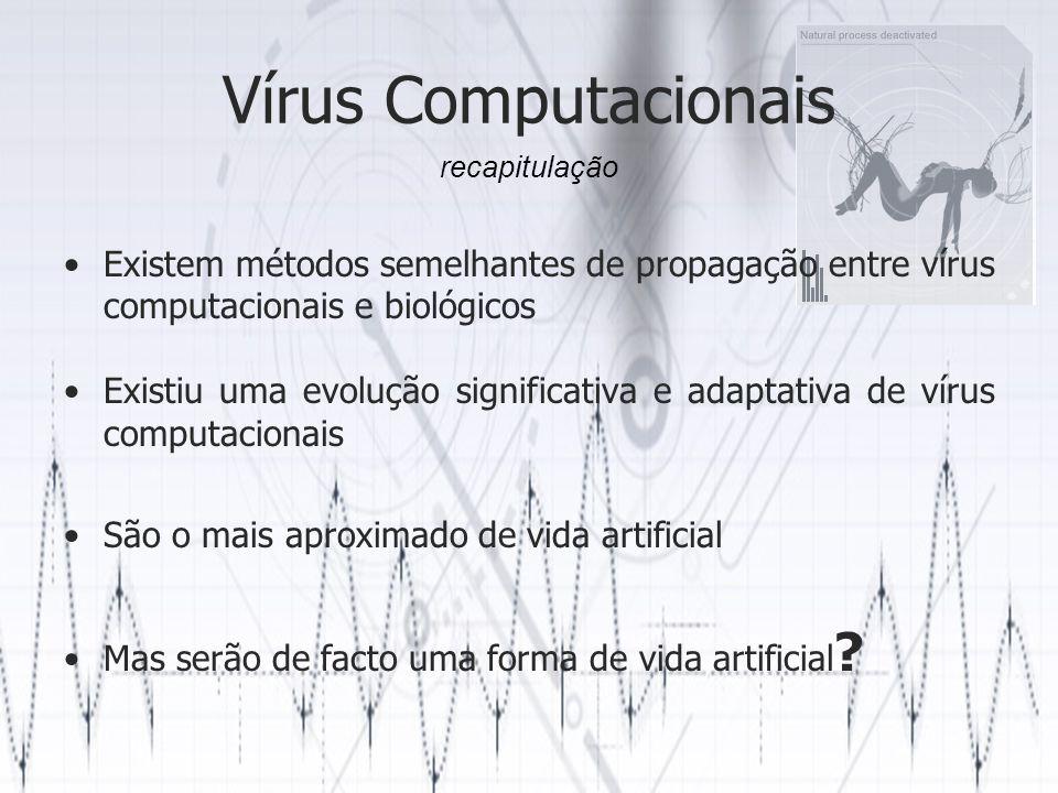 Vírus Computacionais Existem métodos semelhantes de propagação entre vírus computacionais e biológicos Existiu uma evolução significativa e adaptativa