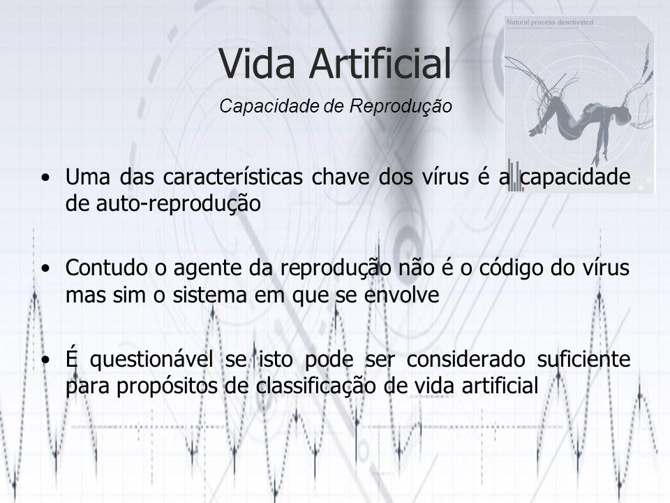 Vida Artificial Uma das características chave dos vírus é a capacidade de auto-reprodução Contudo o agente da reprodução não é o código do vírus mas s