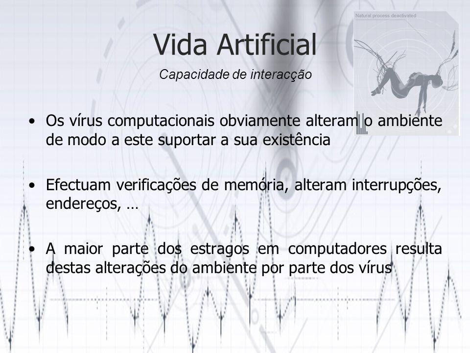 Vida Artificial Os vírus computacionais obviamente alteram o ambiente de modo a este suportar a sua existência Efectuam verificações de memória, alteram interrupções, endereços, … A maior parte dos estragos em computadores resulta destas alterações do ambiente por parte dos vírus Capacidade de interacção