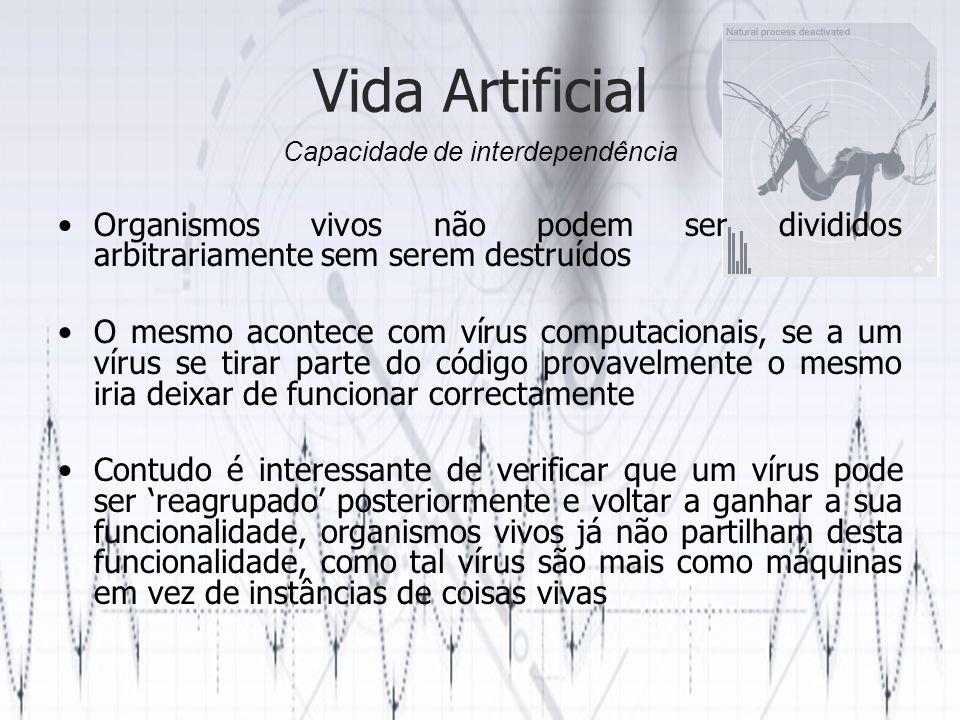 Vida Artificial Organismos vivos não podem ser divididos arbitrariamente sem serem destruídos O mesmo acontece com vírus computacionais, se a um vírus