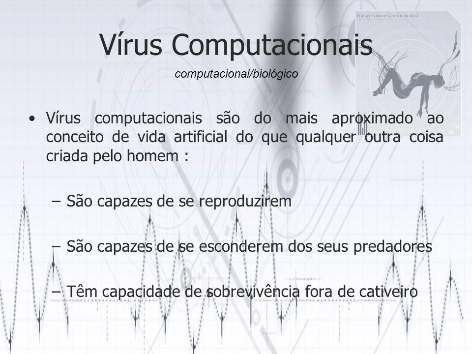 Vírus Computacionais Vírus computacionais são do mais aproximado ao conceito de vida artificial do que qualquer outra coisa criada pelo homem : –São capazes de se reproduzirem –São capazes de se esconderem dos seus predadores –Têm capacidade de sobrevivência fora de cativeiro computacional/biológico