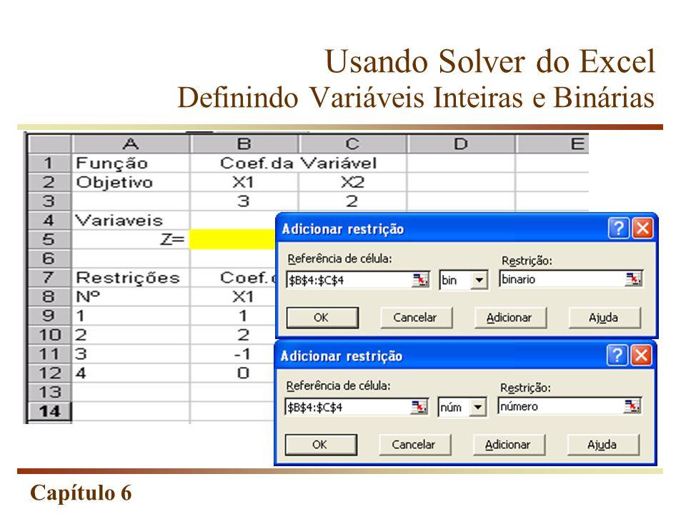 Capítulo 6 Usando Solver do Excel Definindo Variáveis Inteiras e Binárias