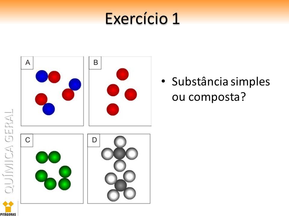 QUÍMICA GERAL Exercício 1 Substância simples ou composta?