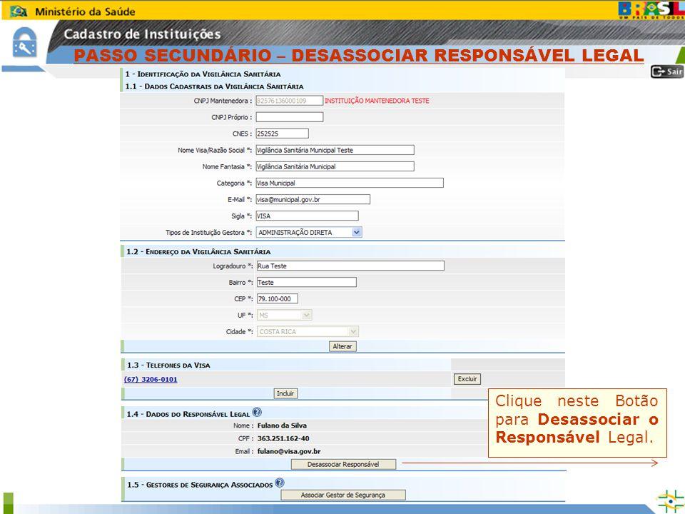 Clique neste Botão para Desassociar o Responsável Legal. PASSO SECUNDÁRIO – DESASSOCIAR RESPONSÁVEL LEGAL