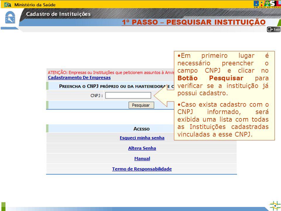 1º PASSO – PESQUISAR INSTITUIÇÃO Em primeiro lugar é necessário preencher o campo CNPJ e clicar no Botão Pesquisar para verificar se a instituição já