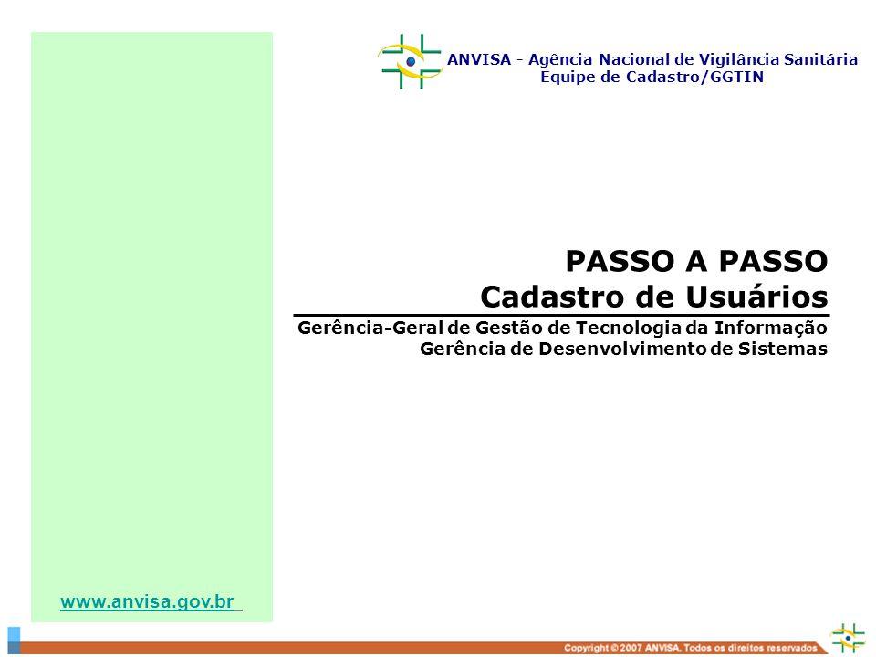 www.anvisa.gov.br PASSO A PASSO Cadastro de Usuários Gerência-Geral de Gestão de Tecnologia da Informação Gerência de Desenvolvimento de Sistemas ANVI