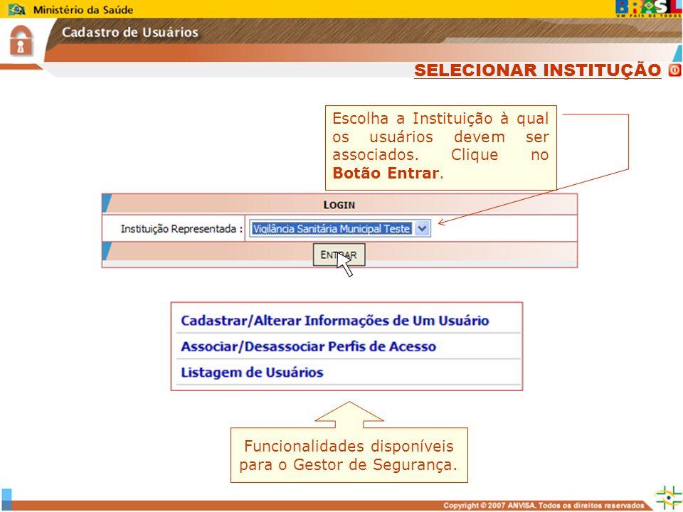 Escolha a Instituição à qual os usuários devem ser associados. Clique no Botão Entrar. Funcionalidades disponíveis para o Gestor de Segurança. SELECIO