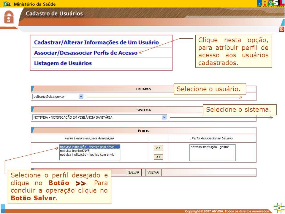 Selecione o usuário. Selecione o sistema. >> Selecione o perfil desejado e clique no Botão >>. Para concluir a operação clique no Botão Salvar. Clique