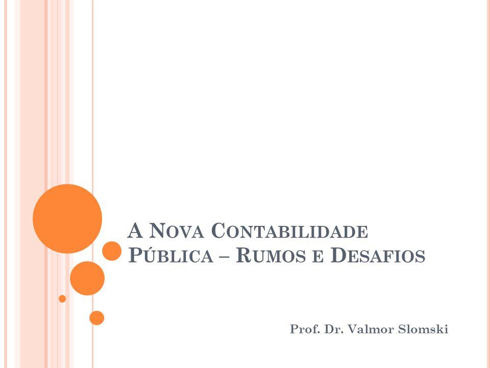 A N OVA C ONTABILIDADE P ÚBLICA – R UMOS E D ESAFIOS Prof. Dr. Valmor Slomski
