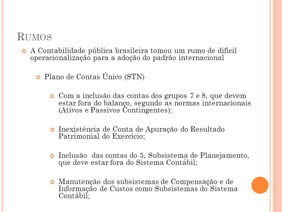 R UMOS A Contabilidade pública brasileira tomou um rumo de difícil operacionalização para a adoção do padrão internacional Plano de Contas Único (STN)