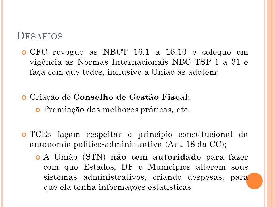 D ESAFIOS CFC revogue as NBCT 16.1 a 16.10 e coloque em vigência as Normas Internacionais NBC TSP 1 a 31 e faça com que todos, inclusive a União às ad