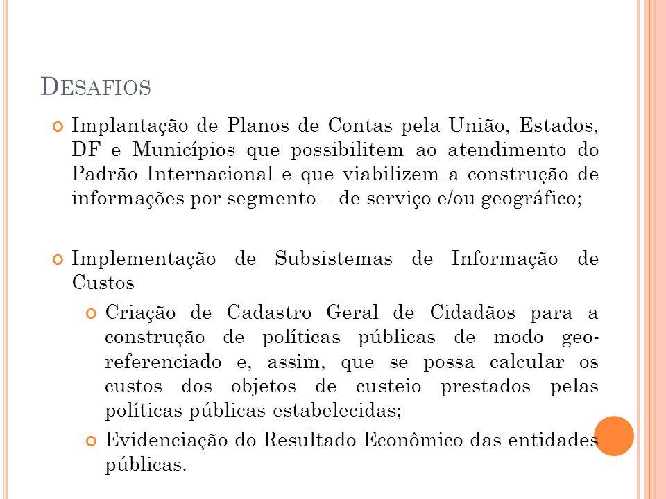 D ESAFIOS Implantação de Planos de Contas pela União, Estados, DF e Municípios que possibilitem ao atendimento do Padrão Internacional e que viabilize