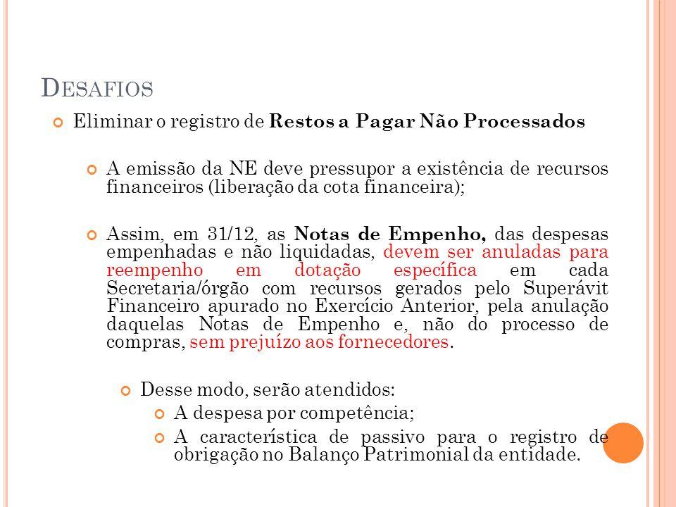 D ESAFIOS Eliminar o registro de Restos a Pagar Não Processados A emissão da NE deve pressupor a existência de recursos financeiros (liberação da cota