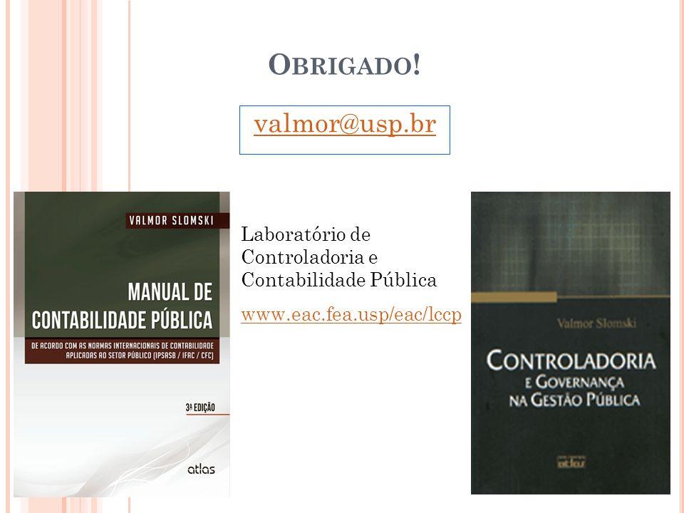19 O BRIGADO ! valmor@usp.br Laboratório de Controladoria e Contabilidade Pública www.eac.fea.usp/eac/lccp