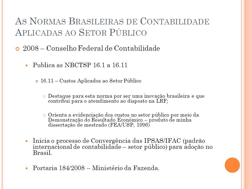A S N ORMAS B RASILEIRAS DE C ONTABILIDADE A PLICADAS AO S ETOR P ÚBLICO 2008 – Conselho Federal de Contabilidade Publica as NBCTSP 16.1 a 16.11 16.11