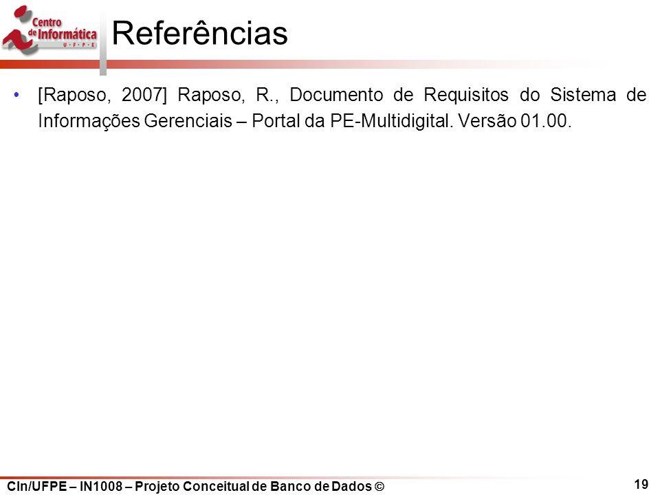CIn/UFPE – IN1008 – Projeto Conceitual de Banco de Dados 19 Referências [Raposo, 2007] Raposo, R., Documento de Requisitos do Sistema de Informações G