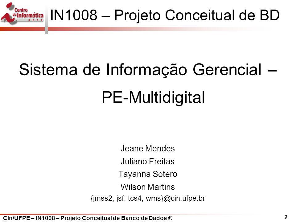 2 IN1008 – Projeto Conceitual de BD Sistema de Informação Gerencial – PE-Multidigital Jeane Mendes Juliano Freitas Tayanna Sotero Wilson Martins {jmss