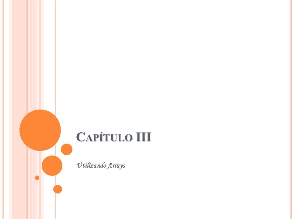 C APÍTULO III Utilizando Arrays