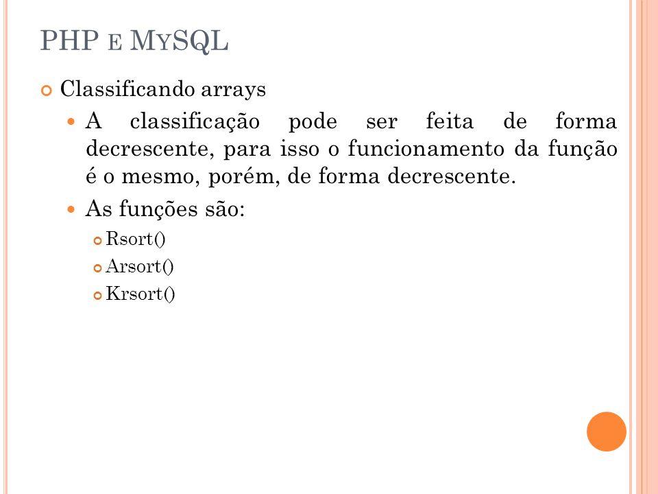 PHP E M Y SQL Classificando arrays A classificação pode ser feita de forma decrescente, para isso o funcionamento da função é o mesmo, porém, de forma