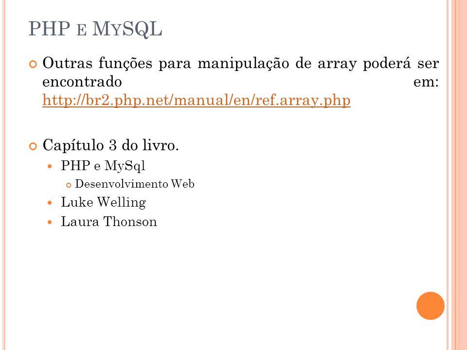 PHP E M Y SQL Outras funções para manipulação de array poderá ser encontrado em: http://br2.php.net/manual/en/ref.array.php http://br2.php.net/manual/