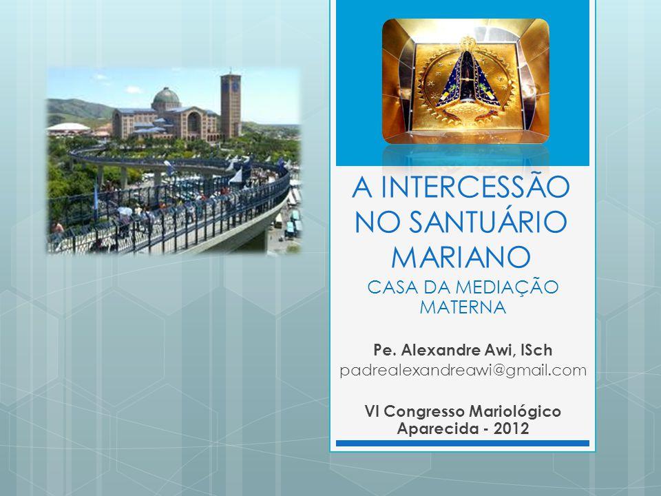 A INTERCESSÃO NO SANTUÁRIO MARIANO CASA DA MEDIAÇÃO MATERNA Pe.