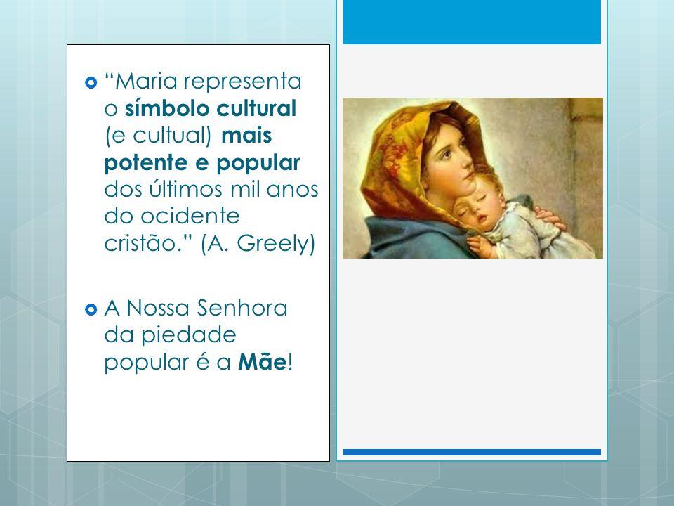 Maria representa o símbolo cultural (e cultual) mais potente e popular dos últimos mil anos do ocidente cristão.
